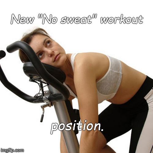 "Brilliant new exercise regimen lets you skip that embarrassing gym shower before going back to work after a lunchtime workout. | New ""No sweat"" workout position. 