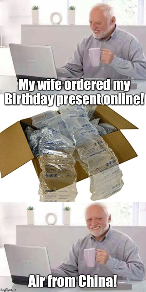 My wife ordered my Birthday present online! Air from China! | image tagged in wuhan | made w/ Imgflip meme maker