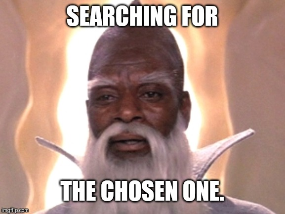 SEARCHING FOR; THE CHOSEN ONE. | image tagged in champion | made w/ Imgflip meme maker
