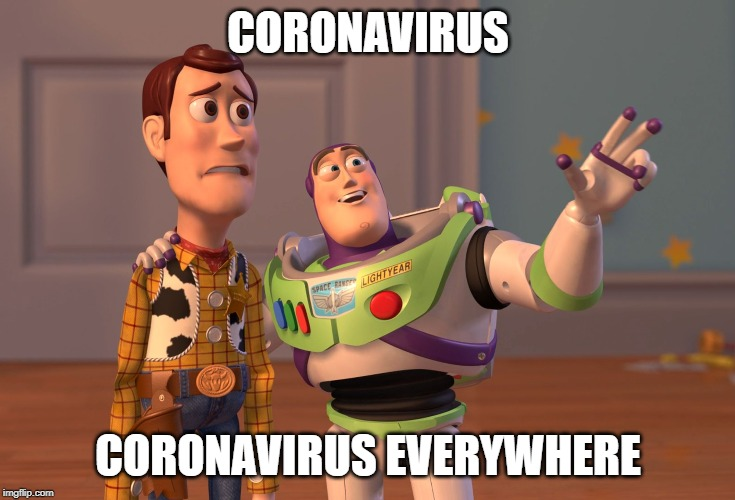 X, X Everywhere Meme | CORONAVIRUS CORONAVIRUS EVERYWHERE | image tagged in memes,x x everywhere | made w/ Imgflip meme maker