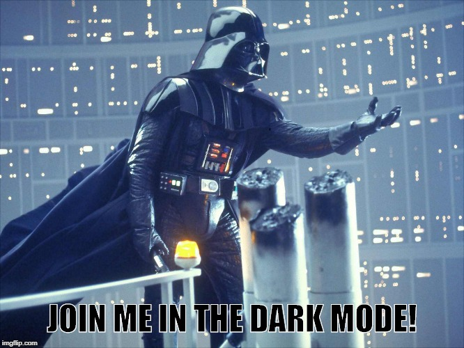 darth vader join me | JOIN ME IN THE DARK MODE! | image tagged in darth vader join me | made w/ Imgflip meme maker