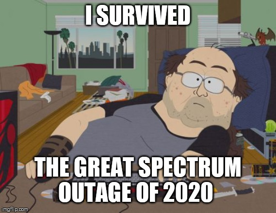 RPG Fan Meme |  I SURVIVED; THE GREAT SPECTRUM OUTAGE OF 2020 | image tagged in memes,rpg fan | made w/ Imgflip meme maker