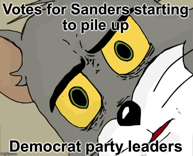 Oh oh! | Votes for Sanders starting to pile up Democrat party leaders | image tagged in memes,unsettled tom | made w/ Imgflip meme maker