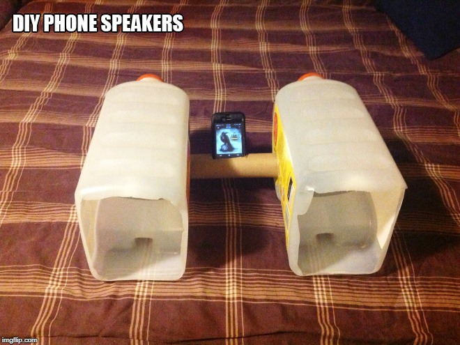 make your own phone speakers | DIY PHONE SPEAKERS | image tagged in phone,speakers | made w/ Imgflip meme maker