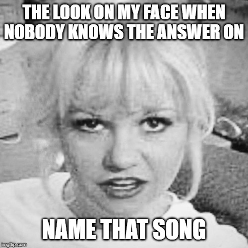 THE LOOK ON MY FACE WHEN NOBODY KNOWS THE ANSWER ON NAME THAT SONG | image tagged in facebook,group,trivia,music | made w/ Imgflip meme maker