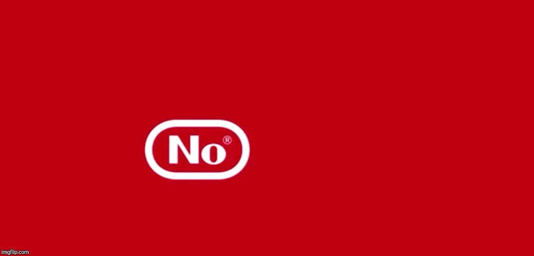 Nintendo No® | image tagged in nintendo no | made w/ Imgflip meme maker
