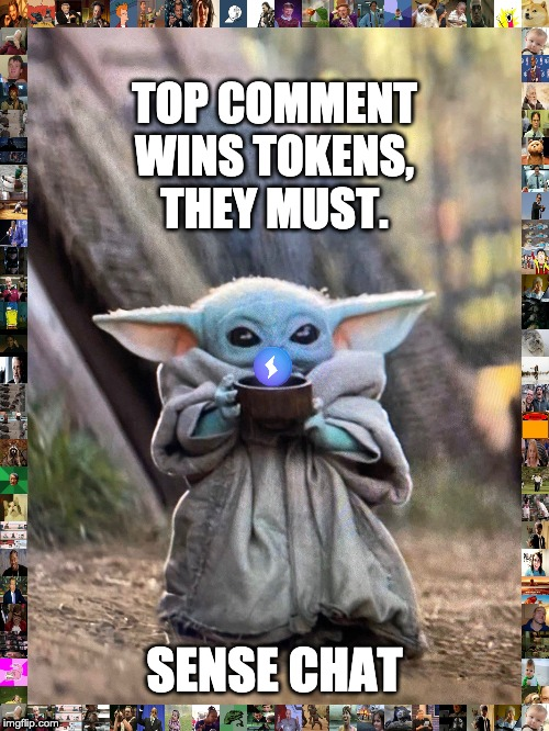 Baby Yoda Sense Chat Tea | TOP COMMENTWINS TOKENS,THEY MUST. SENSE CHAT | image tagged in baby yoda tea,cryptocurrency,crypto,eos,memes,token | made w/ Imgflip meme maker
