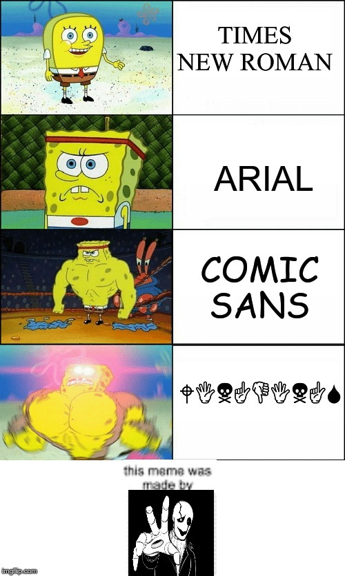 best font ever |  TIMES NEW ROMAN; ARIAL; COMIC SANS; WINGDINGS | image tagged in sponge finna commit muder,gaster,undertale,meme,dank memes,nice | made w/ Imgflip meme maker