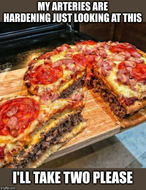 Killer Pizza | MY ARTERIES ARE HARDENING JUST LOOKING AT THIS I'LL TAKE TWO PLEASE | image tagged in pizza,heart disease,heart attack,food memes,pizza time | made w/ Imgflip meme maker