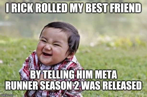 Evil Toddler | I RICK ROLLED MY BEST FRIEND BY TELLING HIM META RUNNER SEASON 2 WAS RELEASED | image tagged in memes,evil toddler | made w/ Imgflip meme maker
