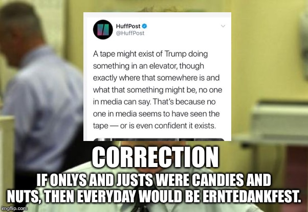 Dwight Schrute |  CORRECTION; IF ONLYS AND JUSTS WERE CANDIES AND NUTS, THEN EVERYDAY WOULD BE ERNTEDANKFEST. | image tagged in dwight schrute,liberal media bias,fake news,donald trump,twitter,bullshit | made w/ Imgflip meme maker