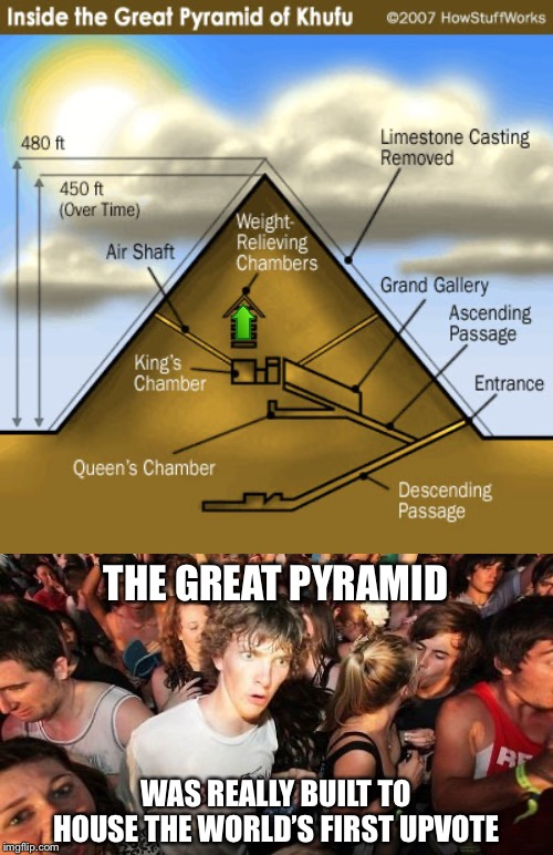THE GREAT PYRAMID WAS REALLY BUILT TO HOUSE THE WORLD'S FIRST UPVOTE | image tagged in memes,sudden clarity clarence,pyramids,aliens,upvotes | made w/ Imgflip meme maker