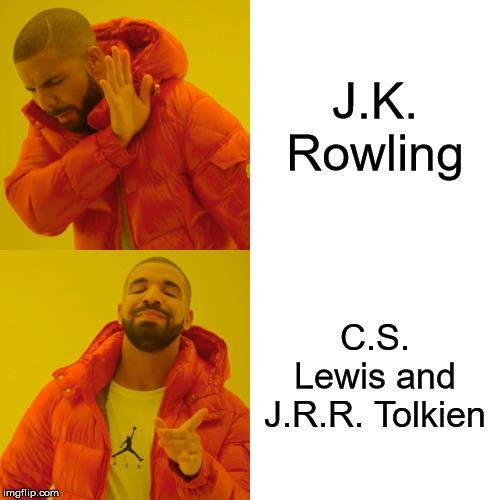 C. |  J.K. Rowling; C.S. Lewis and J.R.R. Tolkien | image tagged in memes,drake hotline bling | made w/ Imgflip meme maker