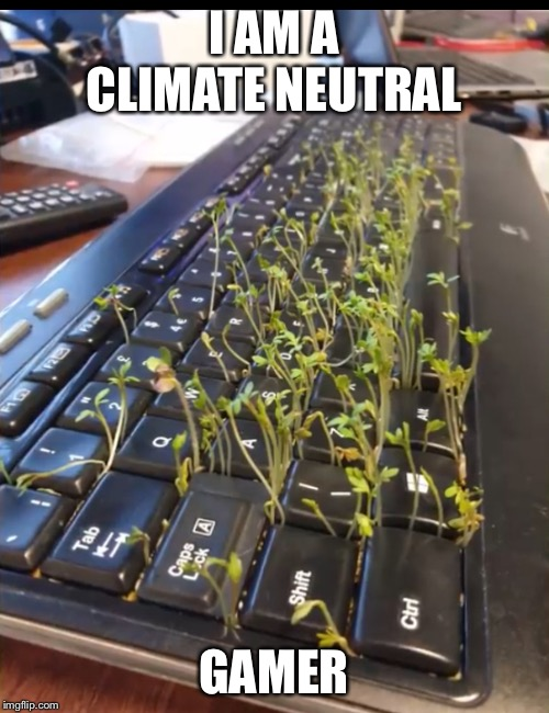 Climate | I AM A CLIMATE NEUTRAL GAMER | image tagged in climate change,funny,funny memes,memes | made w/ Imgflip meme maker