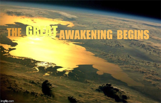 THE GREAT AWAKENING  BEGINS | image tagged in the great awakening,qanon,usa,uk,europe,asia | made w/ Imgflip meme maker