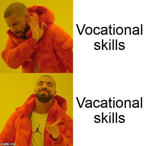 Drake Hotline Bling Meme | Vocational skills Vacational skills | image tagged in memes,drake hotline bling,work,vacation,skills | made w/ Imgflip meme maker