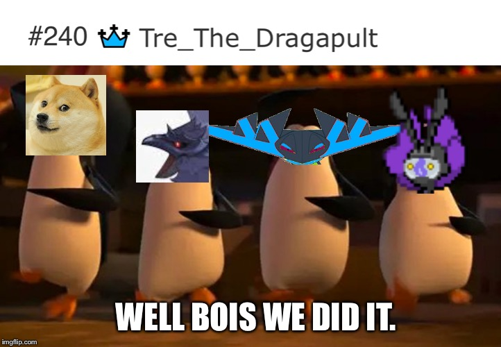 WELL BOIS WE DID IT. | image tagged in penguins of madagascar | made w/ Imgflip meme maker