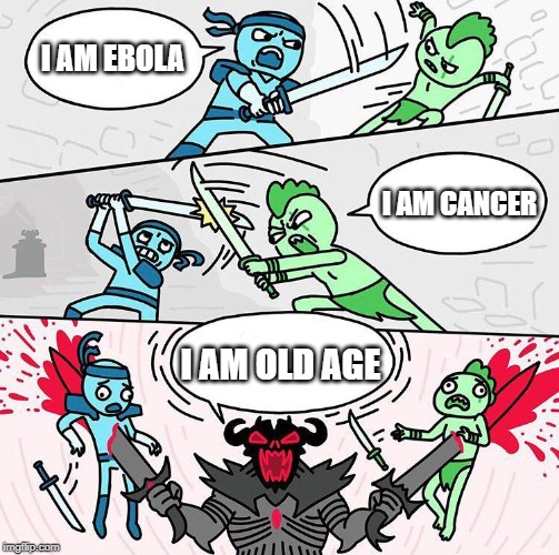 worlds deadliest disease |  I AM EBOLA; I AM CANCER; I AM OLD AGE | image tagged in i am x i am x i am x,memes,disease,funny | made w/ Imgflip meme maker
