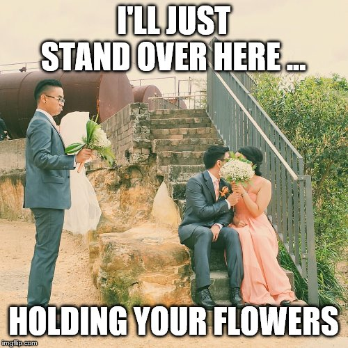 Third Wheeling | I'LL JUST STAND OVER HERE ... HOLDING YOUR FLOWERS | image tagged in third wheeling | made w/ Imgflip meme maker