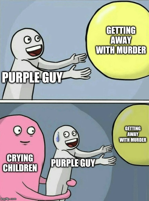 Running Away Balloon |  GETTING AWAY WITH MURDER; PURPLE GUY; GETTING AWAY WITH MURDER; CRYING CHILDREN; PURPLE GUY | image tagged in memes,running away balloon | made w/ Imgflip meme maker