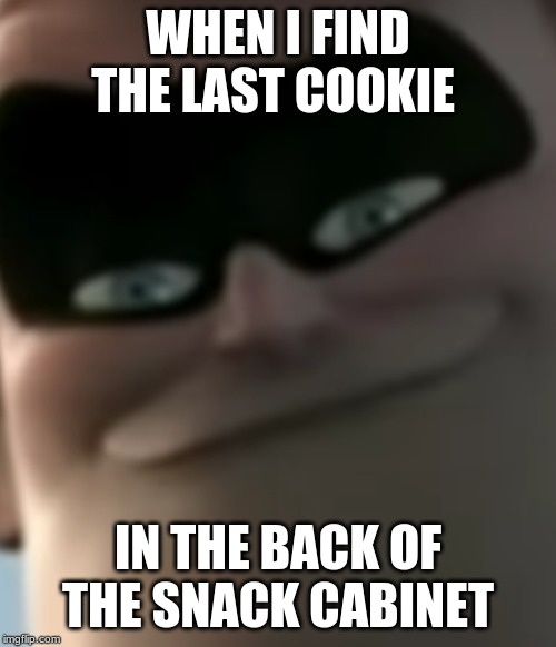 Syndrome Happy | WHEN I FIND THE LAST COOKIE IN THE BACK OF THE SNACK CABINET | image tagged in syndrome happy | made w/ Imgflip meme maker