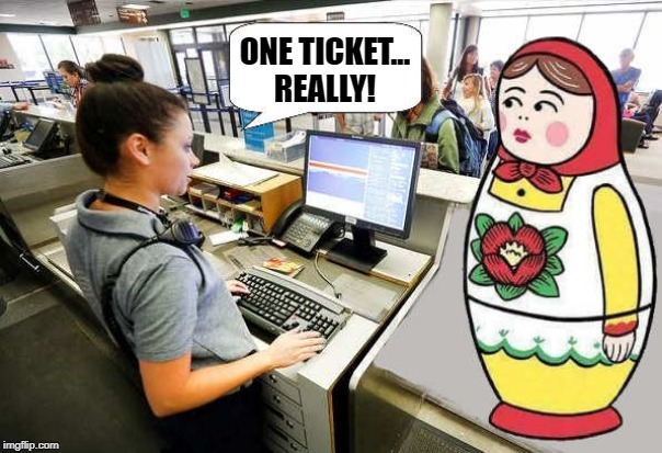 Russian airport |  ONE TICKET... REALLY! | image tagged in russian doll,airport,kewlew | made w/ Imgflip meme maker