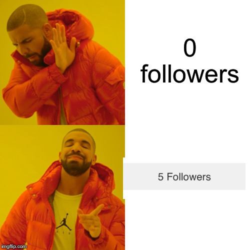 Oh my gosh... thanks so much guys!!! | 0 followers | image tagged in memes,drake hotline bling,followers | made w/ Imgflip meme maker