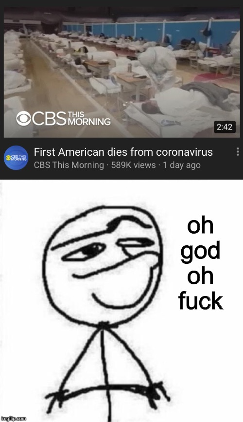 oh no | oh god oh f**k | image tagged in hmm today i will,oh god why,memes,coronavirus,american,oh wow are you actually reading these tags | made w/ Imgflip meme maker
