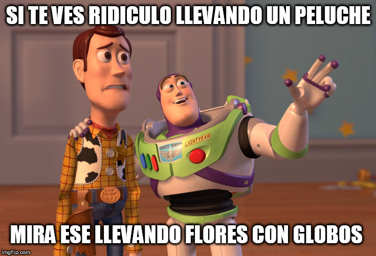 X, X Everywhere Meme | SI TE VES RIDICULO LLEVANDO UN PELUCHE MIRA ESE LLEVANDO FLORES CON GLOBOS | image tagged in memes,x x everywhere | made w/ Imgflip meme maker