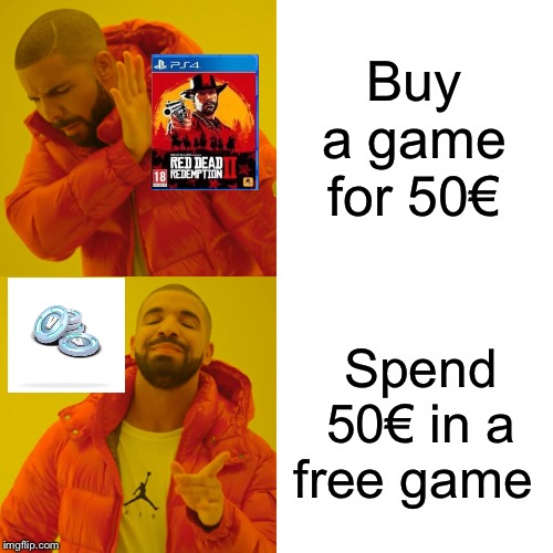 Drake Hotline Bling Meme | Buy a game for 50€ Spend 50€ in a free game | image tagged in memes,drake hotline bling | made w/ Imgflip meme maker