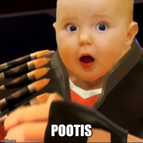 BABIES |  POOTIS | image tagged in memes,funny,baby,tf2,team fortress 2,tf2 heavy | made w/ Imgflip meme maker