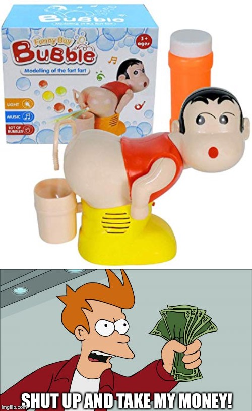 SHUT UP AND TAKE MY MONEY! | image tagged in memes,shut up and take my money fry,bbbl | made w/ Imgflip meme maker