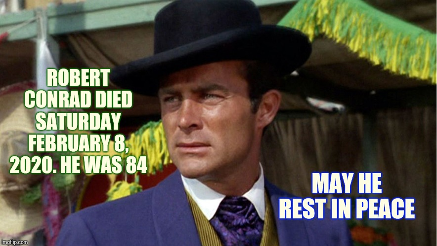 The Wild, Wild West | ROBERT CONRAD DIED SATURDAY FEBRUARY 8, 2020. HE WAS 84 MAY HE REST IN PEACE | image tagged in memes,wild wild west,rest in peace,heaven,life and death,goodbye | made w/ Imgflip meme maker