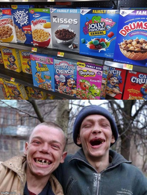 Does This Meme Even Need A Caption ? | image tagged in cereal,sugar,no teeth,rednecks | made w/ Imgflip meme maker