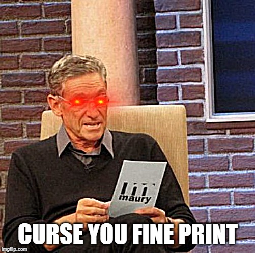 Maury Lie Detector Meme | CURSE YOU FINE PRINT | image tagged in memes,maury lie detector | made w/ Imgflip meme maker