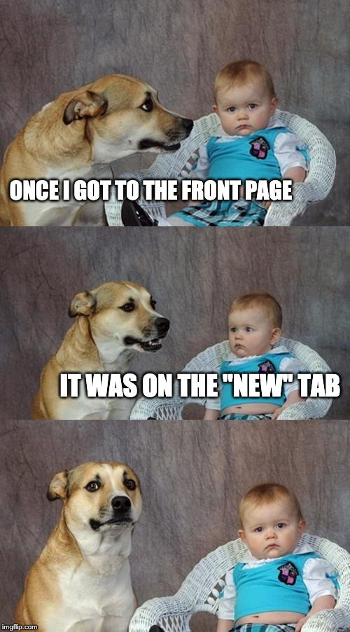 "Finally got to front page... | ONCE I GOT TO THE FRONT PAGE IT WAS ON THE ""NEW"" TAB 