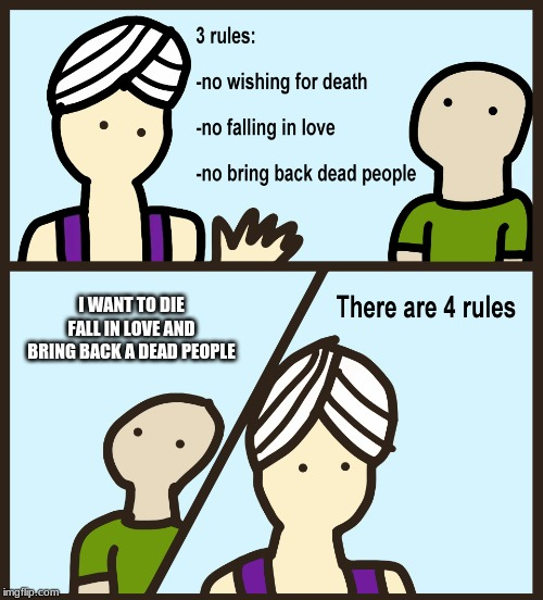 There are 4 rules |  I WANT TO DIE FALL IN LOVE AND BRING BACK A DEAD PEOPLE | image tagged in there are 4 rules | made w/ Imgflip meme maker