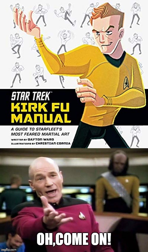 Learn the famous Karate chop |  OH,COME ON! | image tagged in memes,picard wtf,captain kirk | made w/ Imgflip meme maker