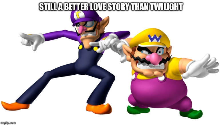 Still a better love story than Twilight | STILL A BETTER LOVE STORY THAN TWILIGHT | image tagged in wario,waluigi,twilight,meme,still a better love story than twilight | made w/ Imgflip meme maker