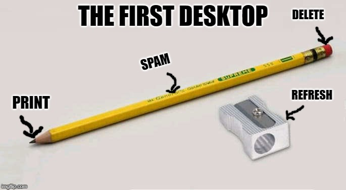 first desktop | THE FIRST DESKTOP PRINT DELETE SPAM REFRESH | image tagged in desktop,the first desktop,kewlew | made w/ Imgflip meme maker