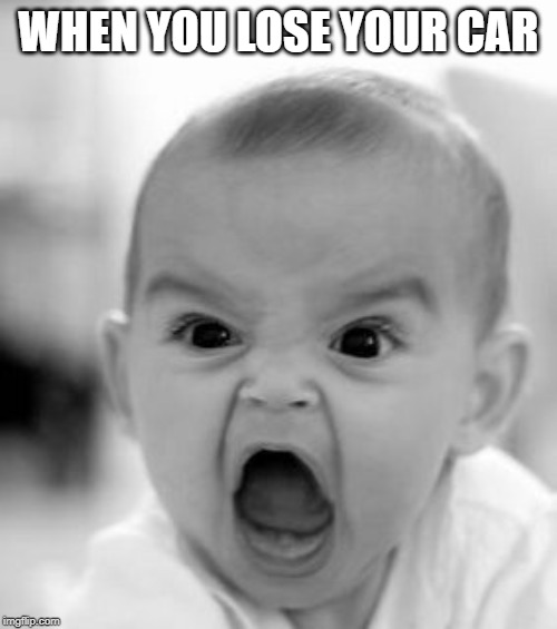 Angry Baby | WHEN YOU LOSE YOUR CAR | image tagged in memes,angry baby | made w/ Imgflip meme maker