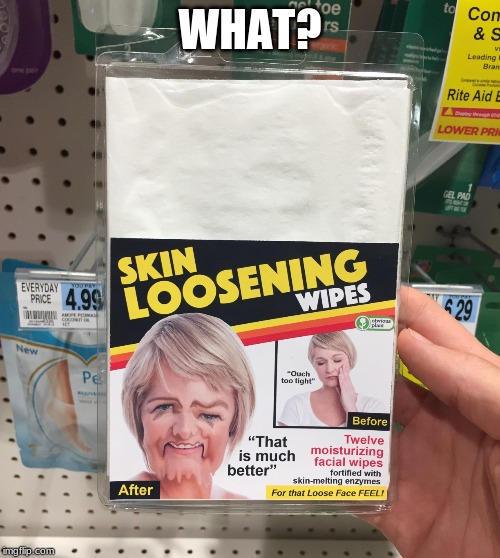 skin loosening |  WHAT? | image tagged in skin loosening | made w/ Imgflip meme maker
