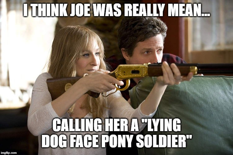 "Lying Dog Face Pony Soldier | I THINK JOE WAS REALLY MEAN... CALLING HER A ""LYING DOG FACE PONY SOLDIER"" 