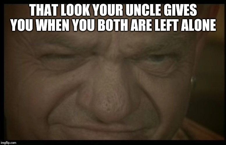 Udo ( ͡° ͜ʖ ͡°) | THAT LOOK YOUR UNCLE GIVES YOU WHEN YOU BOTH ARE LEFT ALONE | image tagged in udo | made w/ Imgflip meme maker