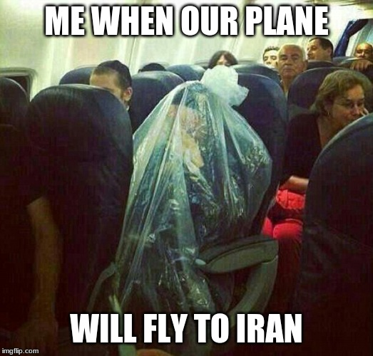 corona virus on plane | ME WHEN OUR PLANE WILL FLY TO IRAN | image tagged in memes,plastic,iran | made w/ Imgflip meme maker