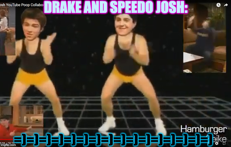 DRAKE AND SPEEDO JOSH! | DRAKE AND SPEEDO JOSH: =)=)=)=)=)=)=)=)=)=)=)=)=)=)=)=) | image tagged in drake and speedo josh | made w/ Imgflip meme maker