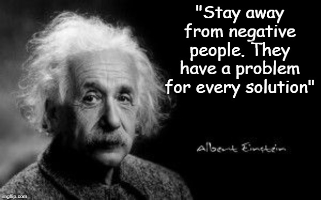 "Einstein poop | ""Stay away from negative people. They have a problem for every solution"" 