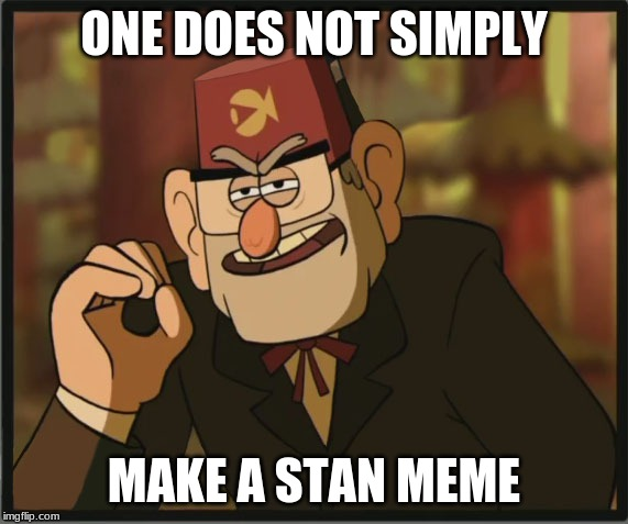 One Does Not Simply: Gravity Falls Version | ONE DOES NOT SIMPLY MAKE A STAN MEME | image tagged in one does not simply gravity falls version | made w/ Imgflip meme maker