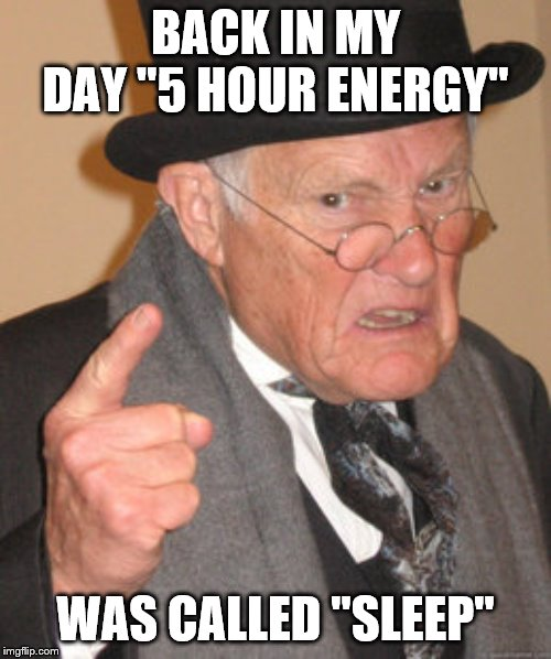 "Back In My Day Meme | BACK IN MY DAY ""5 HOUR ENERGY"" WAS CALLED ""SLEEP"" 