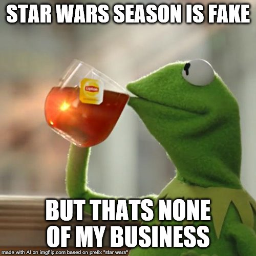 But Thats None Of My Business Meme | STAR WARS SEASON IS FAKE BUT THATS NONE OF MY BUSINESS | image tagged in memes,but thats none of my business,kermit the frog | made w/ Imgflip meme maker